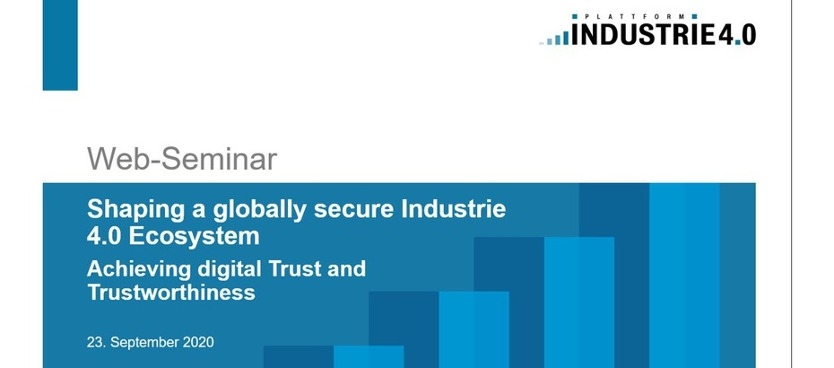 "Web-Seminar ""Shaping a globally secure Industrie 4.0 Ecosystem - Achieving digital Trust and Trustworthiness"""